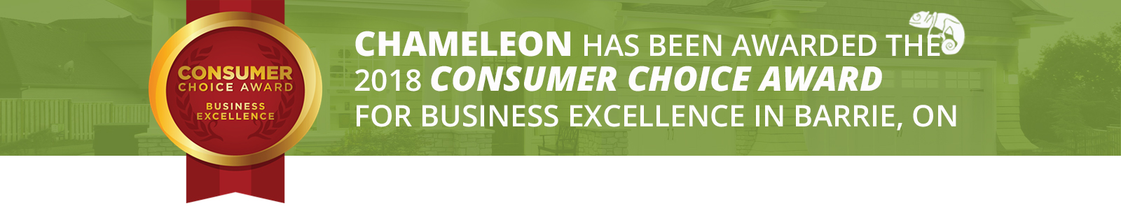 Chameleon has been awarded the 2018 consumer choice award for business excellence in Barrie, ON